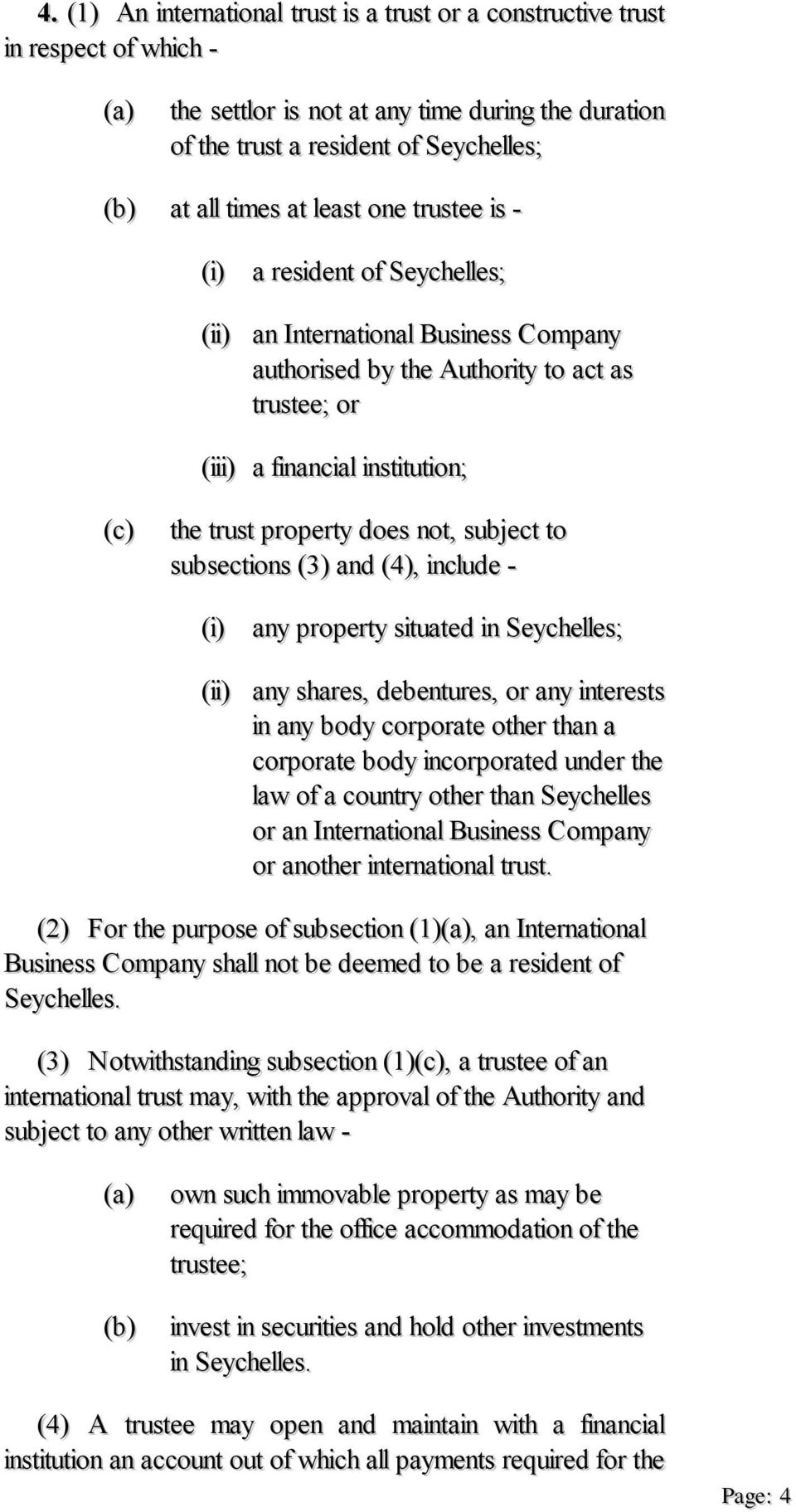 trustee is - (i) a resident of Seychelles; (ii) an International Business Company authorised by the Authority to act as trustee; or (iii) a financial institution; the trust property does not, subject