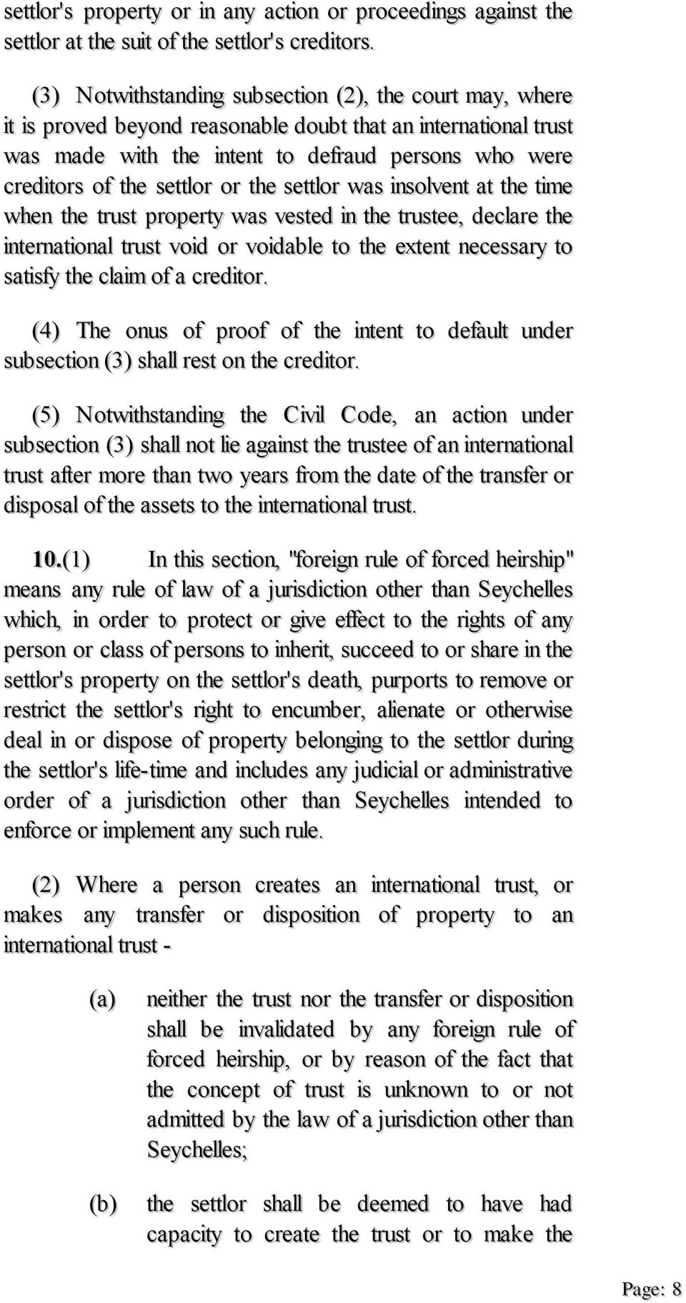 or the settlor was insolvent at the time when the trust property was vested in the trustee, declare the international trust void or voidable to the extent necessary to satisfy the claim of a creditor.