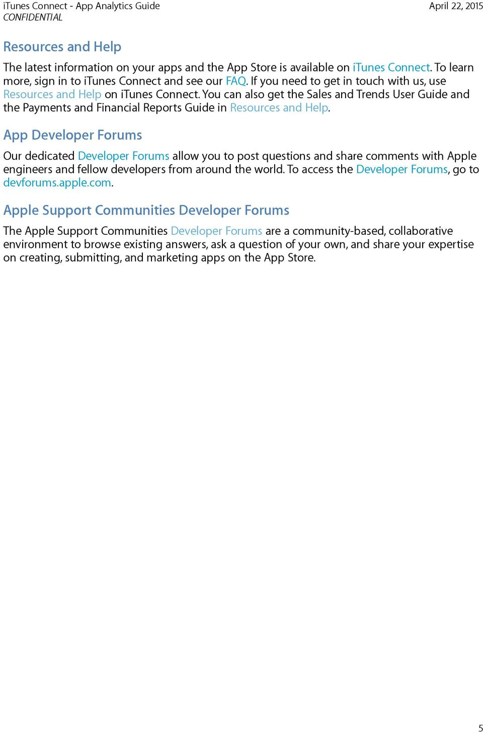 App Developer Forums Our dedicated Developer Forums allow you to post questions and share comments with Apple engineers and fellow developers from around the world.
