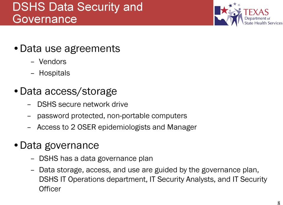 and Manager Data governance DSHS has a data governance plan Data storage, access, and use are