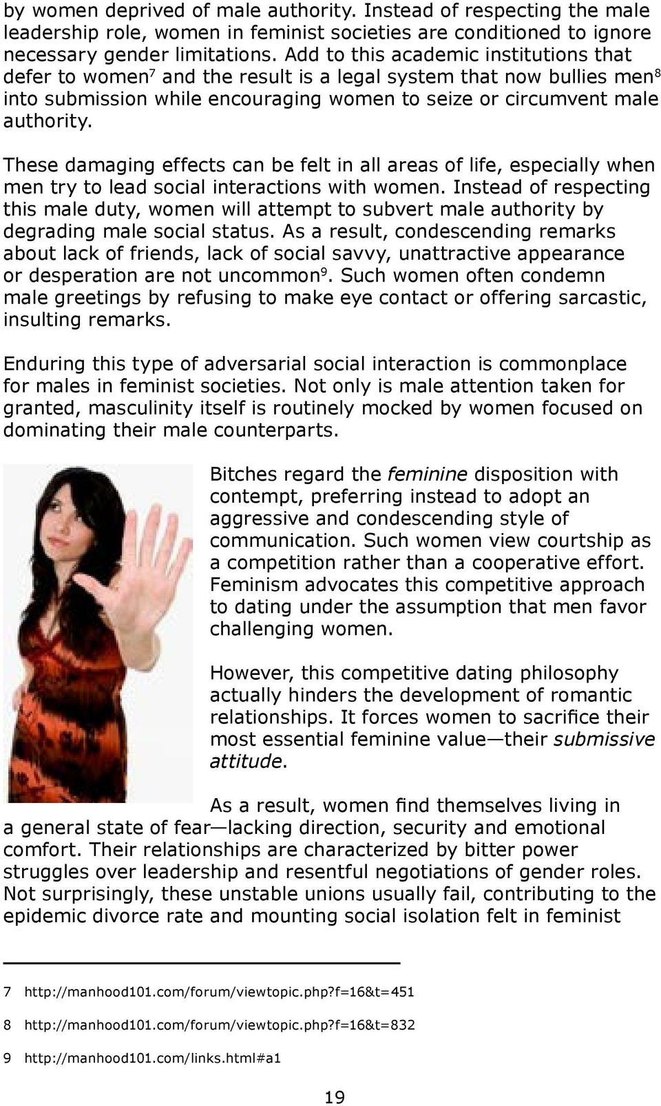 These damaging effects can be felt in all areas of life, especially when men try to lead social interactions with women.