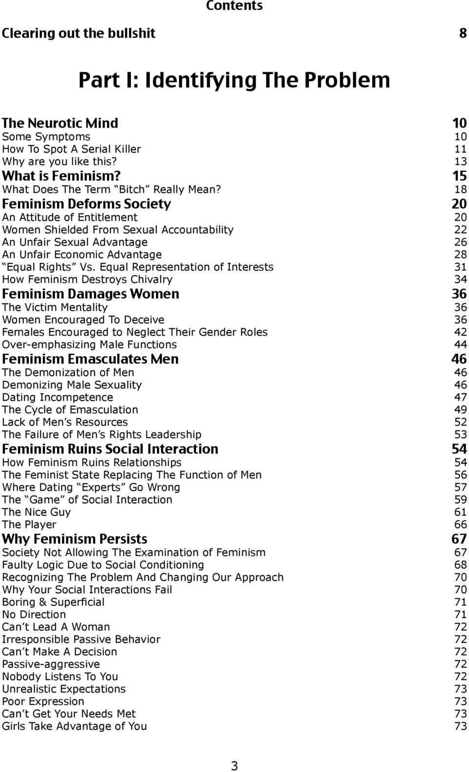 Equal Representation of Interests 31 How Feminism Destroys Chivalry 34 The Victim Mentality 36 Women Encouraged To Deceive 36 Females Encouraged to Neglect Their Gender Roles 42 Over-emphasizing Male