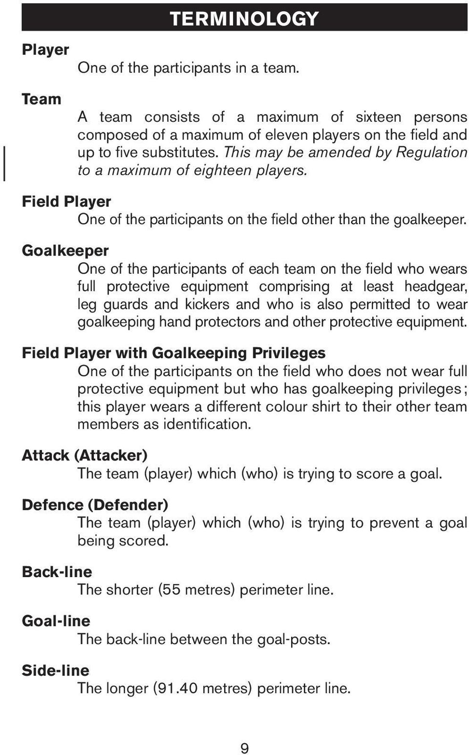 Golkeeper One of the prticipnts of ech tem on the field who wers full protective equipment comprising t lest hedger, leg gurds nd kickers nd who is lso permitted to wer golkeeping hnd protectors nd