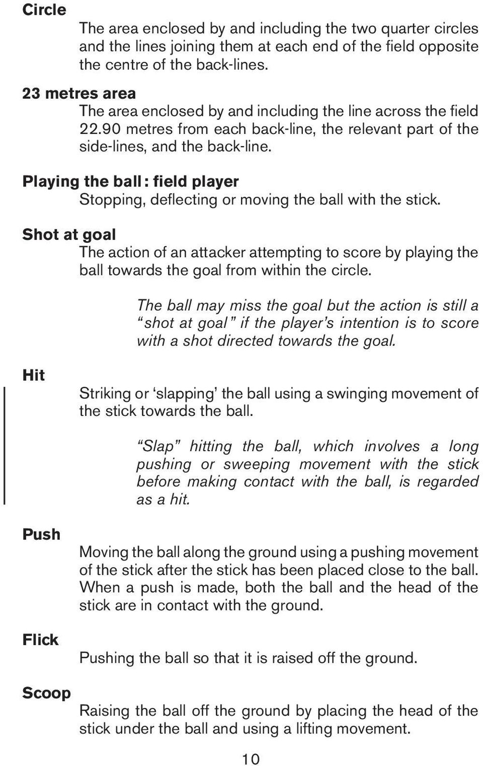 Plying the ll : field plyer Stopping, deflecting or moving the ll with the stick. Shot t gol The ction of n ttcker ttempting to score y plying the ll towrds the gol from within the circle.