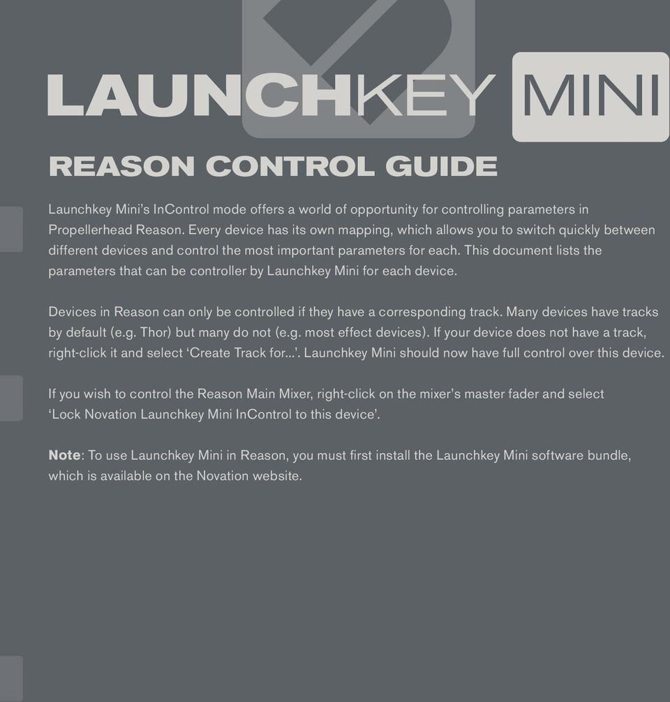 This document lists the parameters that can be controller by Launchkey Mini for each device. Devices in Reason can only be controlled if they have a corresponding track.