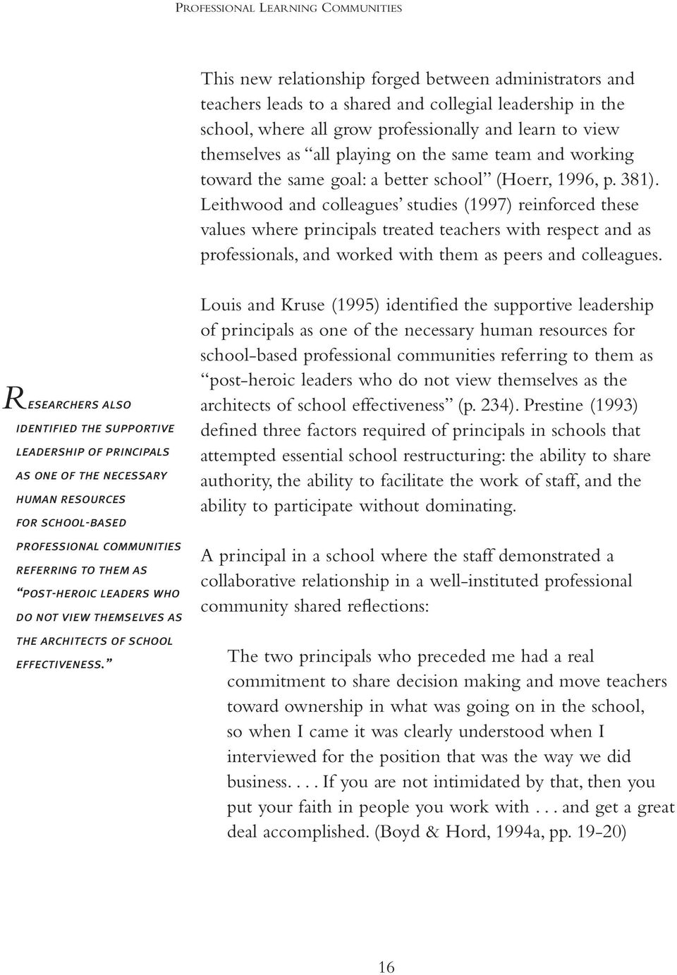 Leithwood and colleagues studies (1997) reinforced these values where principals treated teachers with respect and as professionals, and worked with them as peers and colleagues.