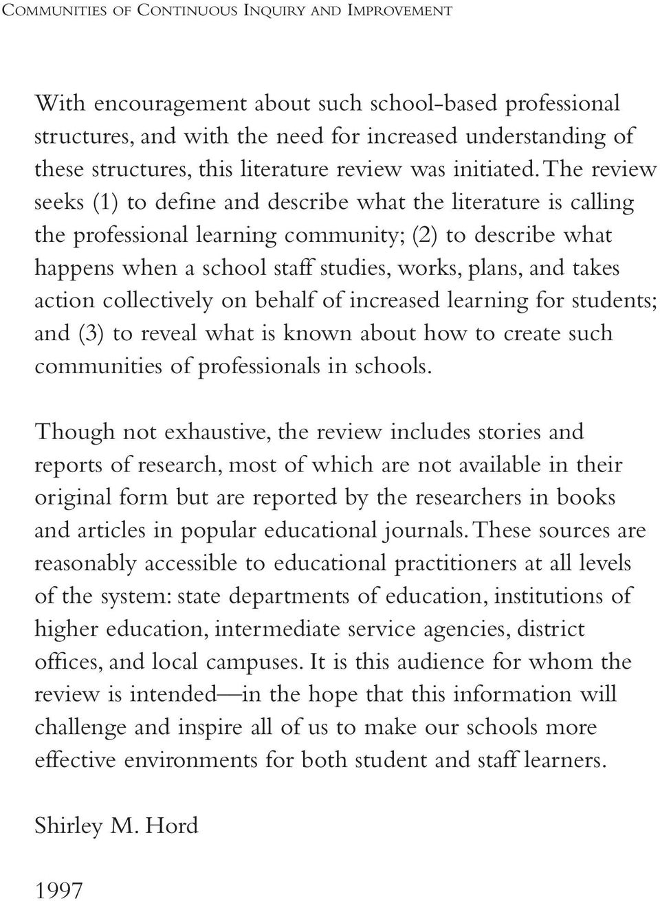 the review seeks (1) to define and describe what the literature is calling the professional learning community; (2) to describe what happens when a school staff studies, works, plans, and takes