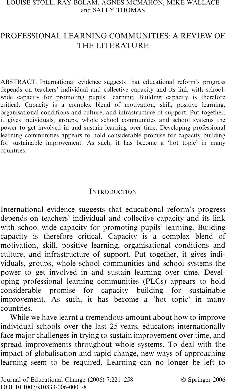 Building capacity is therefore critical. Capacity is a complex blend of motivation, skill, positive learning, organisational conditions and culture, and infrastructure of support.