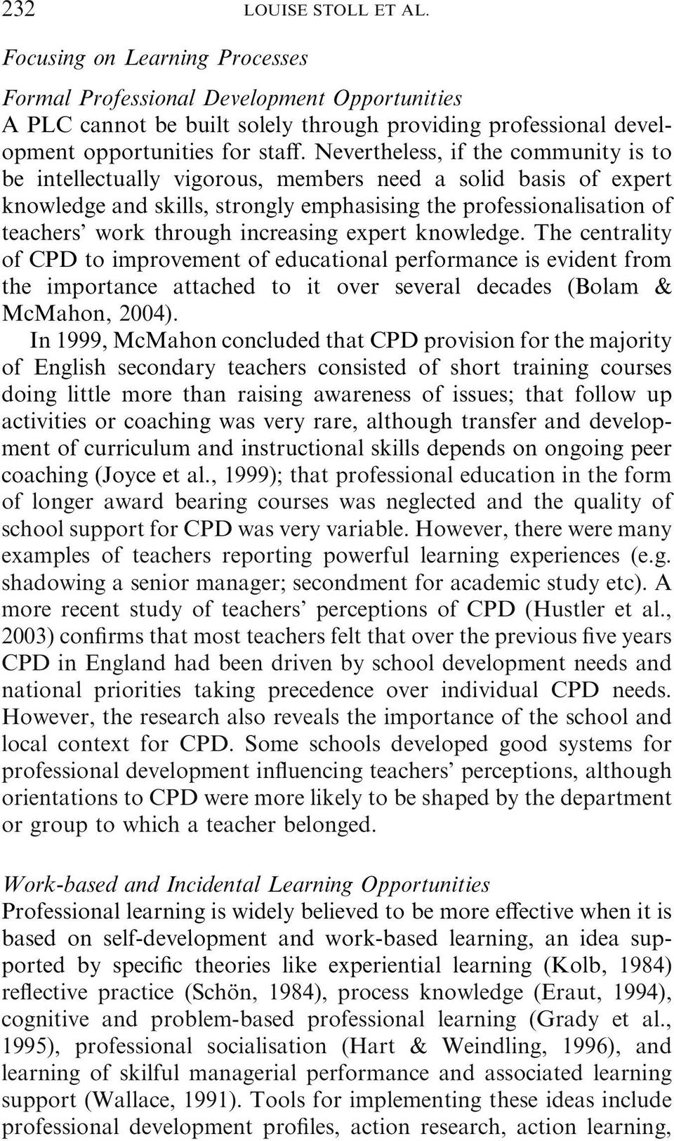increasing expert knowledge. The centrality of CPD to improvement of educational performance is evident from the importance attached to it over several decades (Bolam & McMahon, 2004).