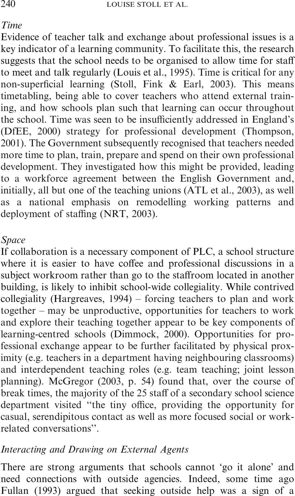 Time is critical for any non-superficial learning (Stoll, Fink & Earl, 2003).