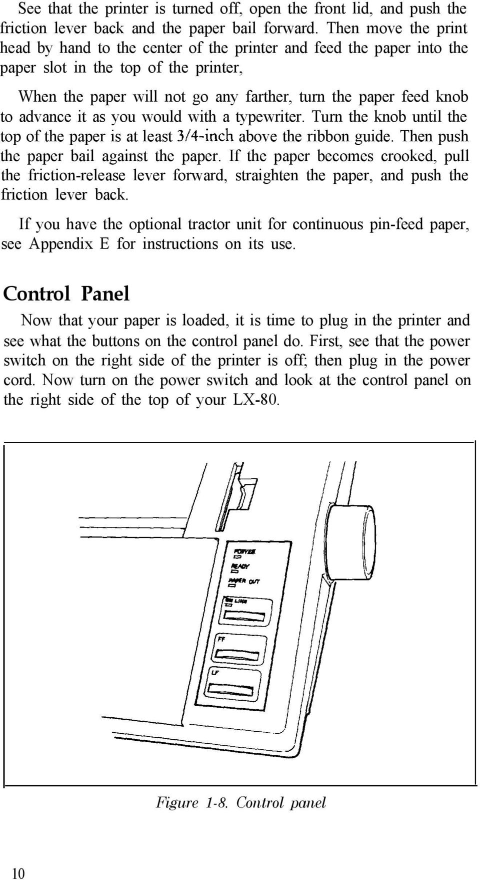 advance it as you would with a typewriter. Turn the knob until the top of the paper is at least 3/+inch above the ribbon guide. Then push the paper bail against the paper.