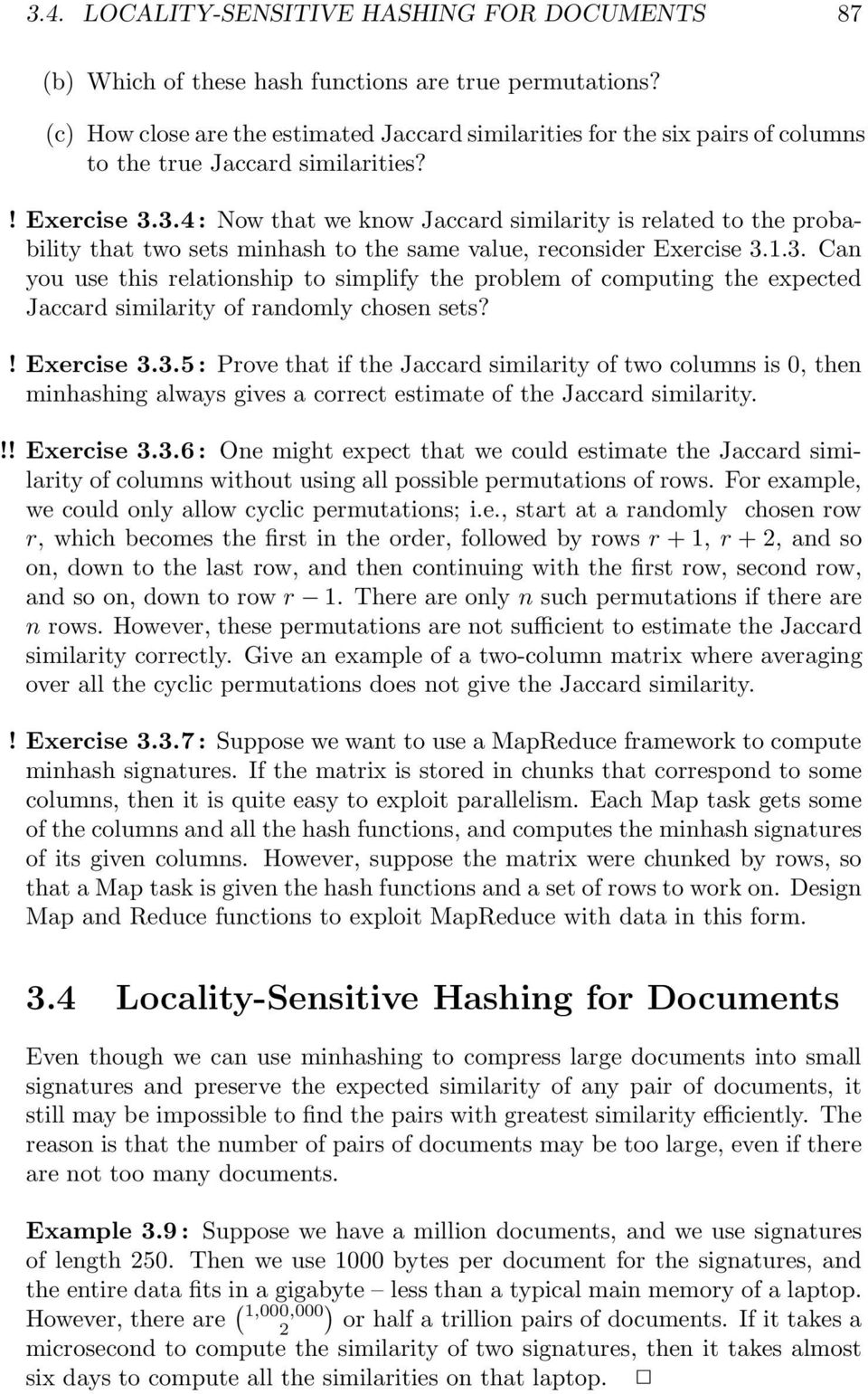 3.4: Now that we know Jaccard similarity is related to the probability that two sets minhash to the same value, reconsider Exercise 3.1.3. Can you use this relationship to simplify the problem of computing the expected Jaccard similarity of randomly chosen sets?
