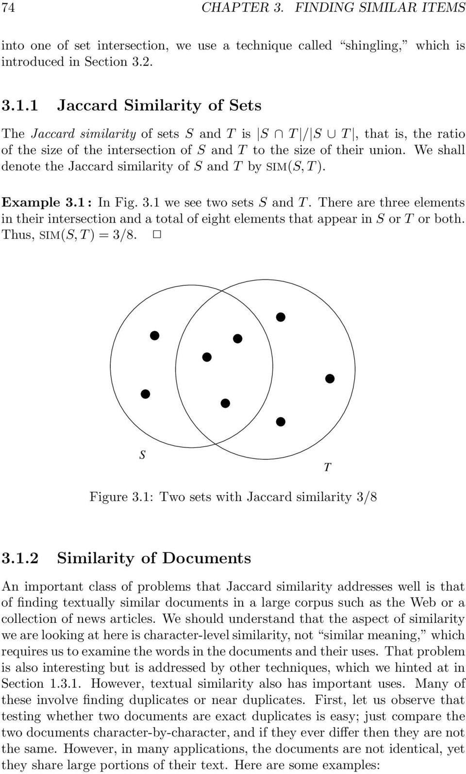 We shall denote the Jaccard similarity of S and T by SIM(S, T). Example 3.1: In Fig. 3.1 we see two sets S and T.