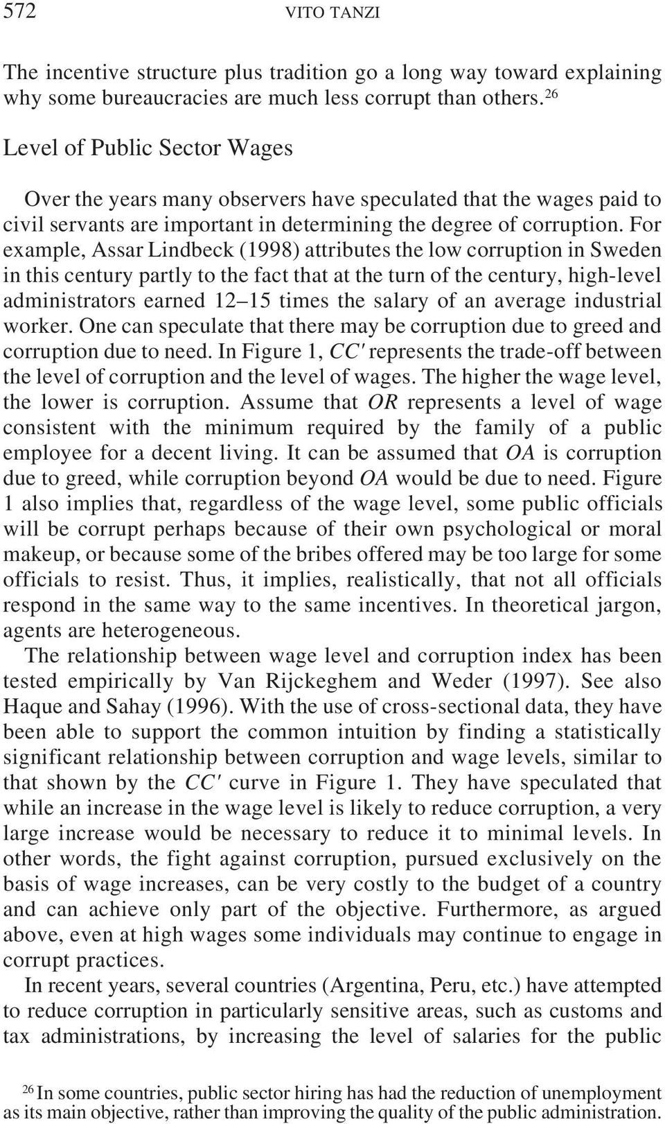 For example, Assar Lindbeck (1998) attributes the low corruption in Sweden in this century partly to the fact that at the turn of the century, high-level administrators earned 12 15 times the salary