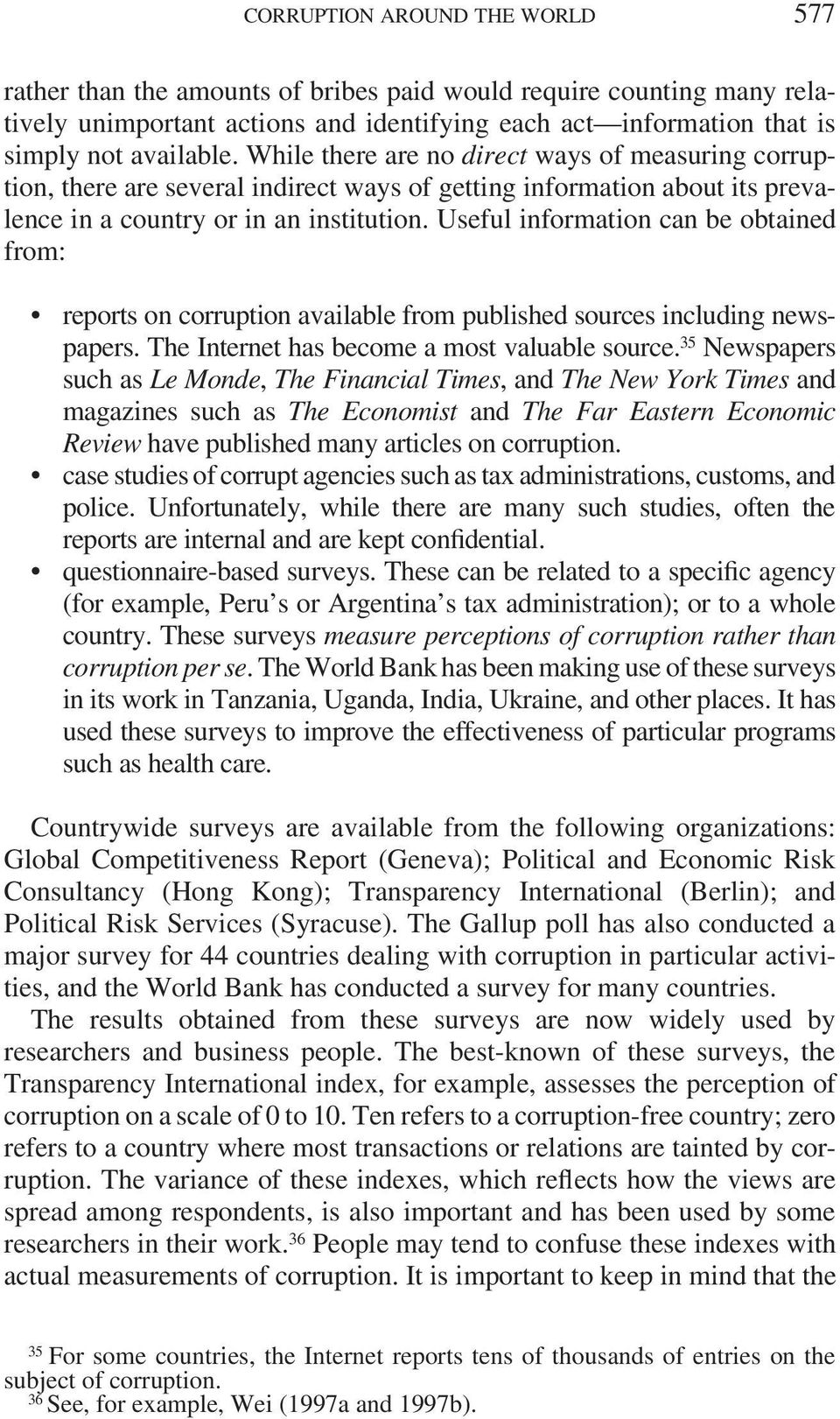 Useful information can be obtained from: reports on corruption available from published sources including newspapers. The Internet has become a most valuable source.