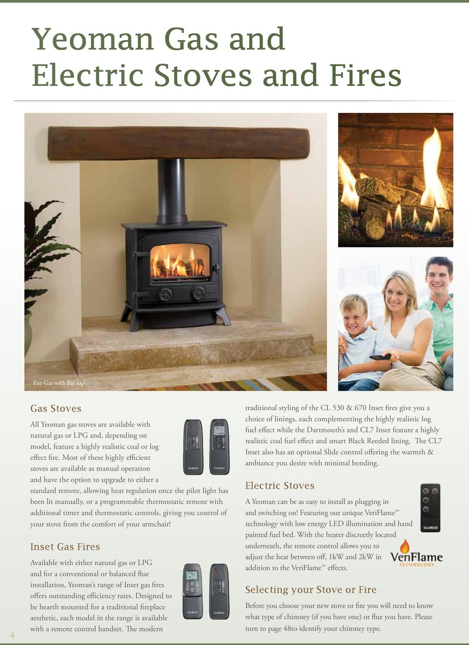 Most of these highly efficient stoves are available as manual operation and have the option to upgrade to either a standard remote, allowing heat regulation once the pilot light has been lit