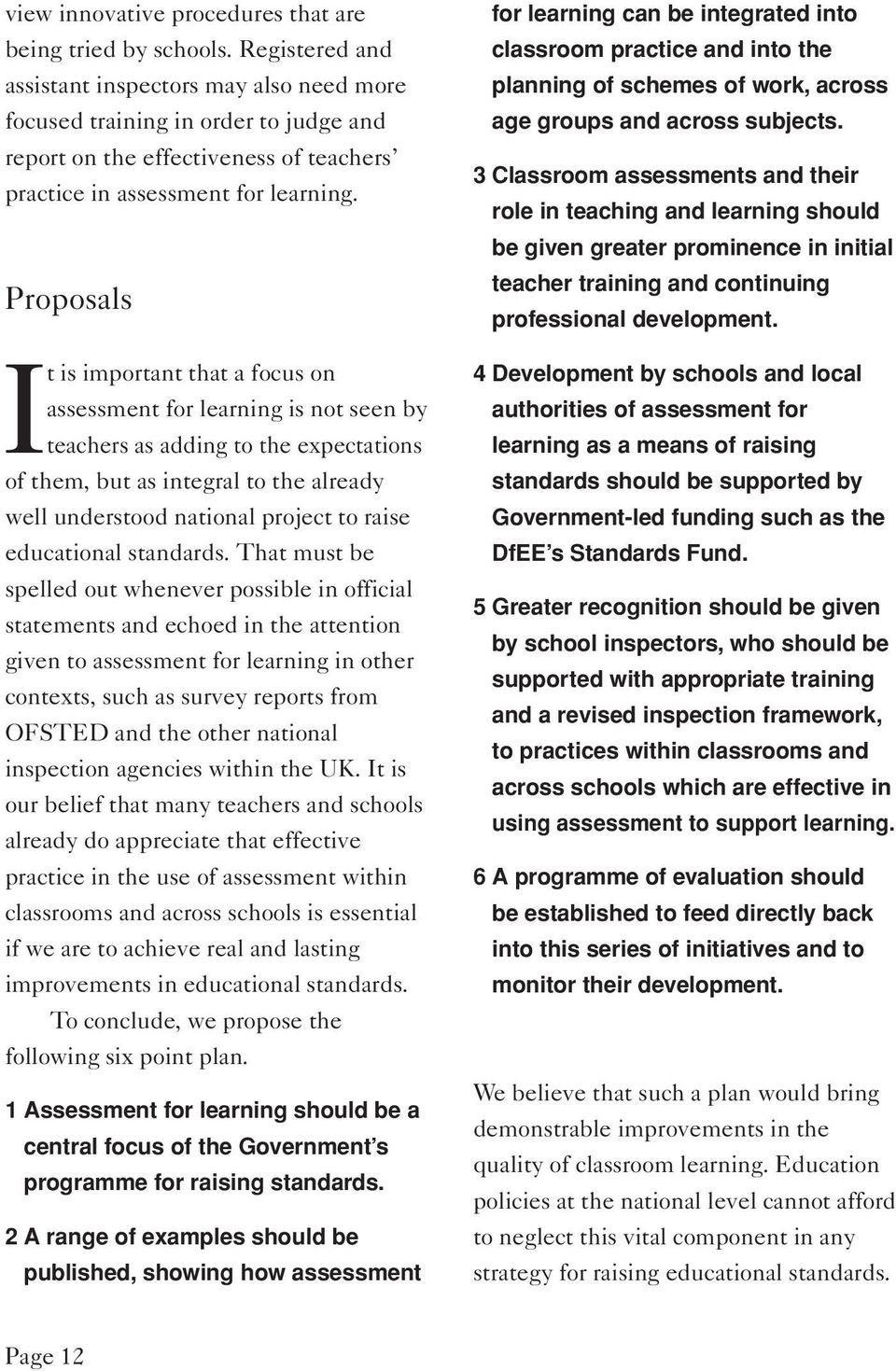 Proposals It is important that a focus on assessment for learning is not seen by teachers as adding to the expectations of them, but as integral to the already well understood national project to