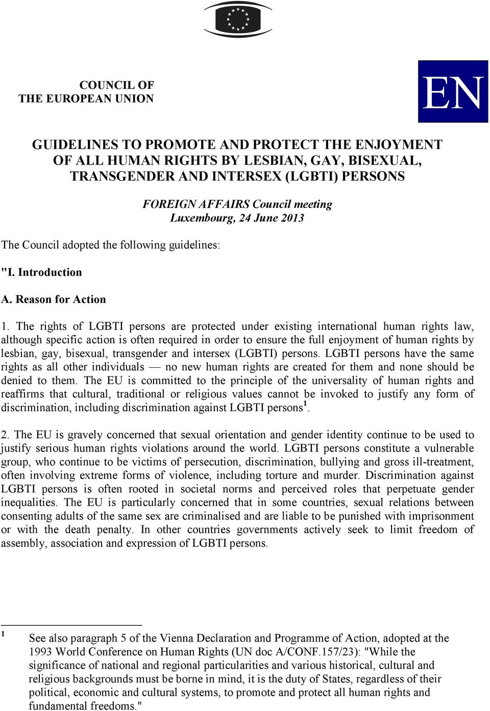 The rights of LGBTI persons are protected under existing international human rights law, although specific action is often required in order to ensure the full enjoyment of human rights by lesbian,