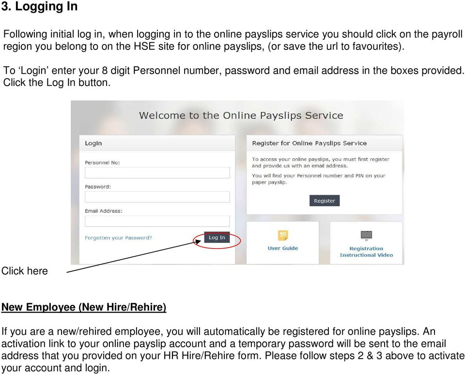 Click here New Employee (New Hire/Rehire) If you are a new/rehired employee, you will automatically be registered for online payslips.