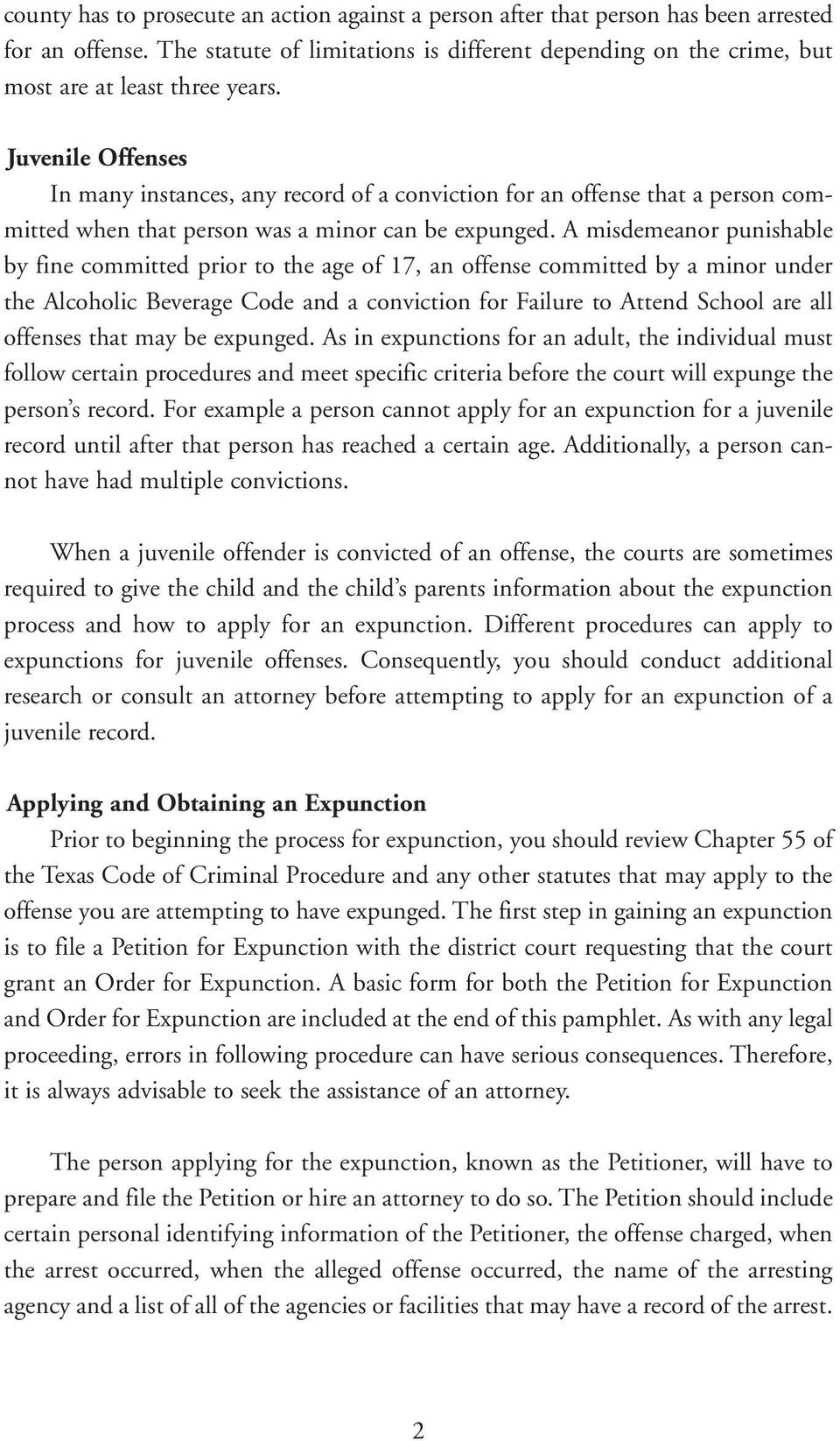 Juvenile Offenses In many instances, any record of a conviction for an offense that a person committed when that person was a minor can be expunged.