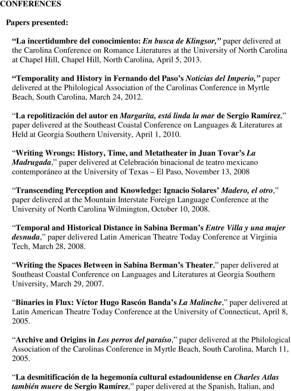 Temporality and History in Fernando del Paso s Noticias del Imperio, paper delivered at the Philological Association of the Carolinas Conference in Myrtle Beach, South Carolina, March 24, 2012.