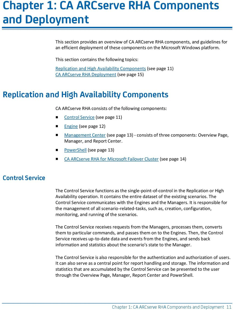 This section contains the following topics: Replication and High Availability Components (see page 11) CA ARCserve RHA Deployment (see page 15) Replication and High Availability Components CA