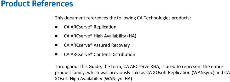 Distribution Throughout this Guide, the term, CA ARCserve RHA, is used to represent the entire