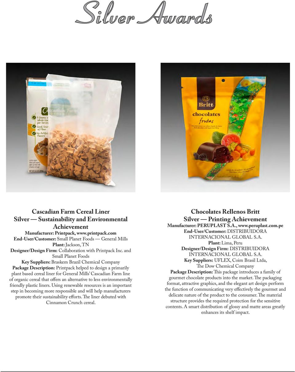 and Small Planet Foods Key Suppliers: Braskem Brazil Chemical Company Package Description: Printpack helped to design a primarily plant based cereal liner for General Mills Cascadian Farm line of