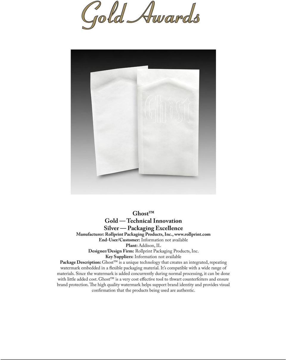 Package Description: Ghost is a unique technology that creates an integrated, repeating watermark embedded in a flexible packaging material. It s compatible with a wide range of materials.