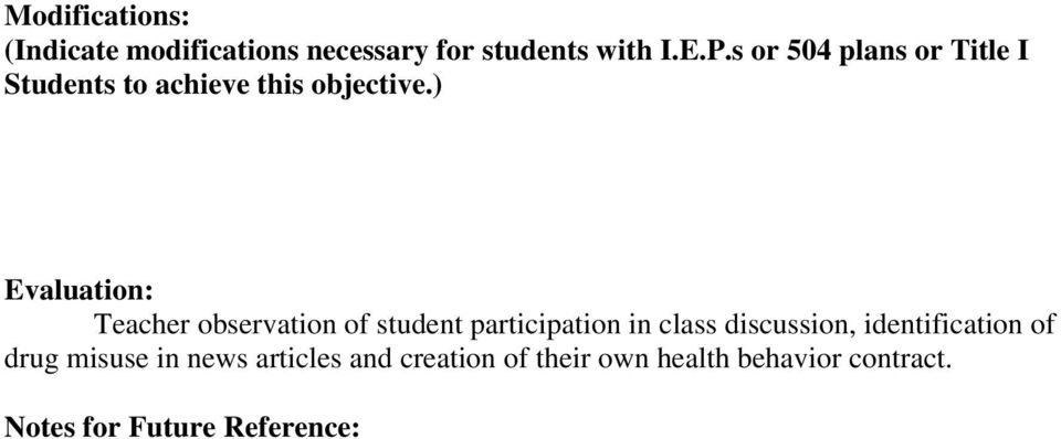 ) Evaluation: Teacher observation of student participation in class discussion,