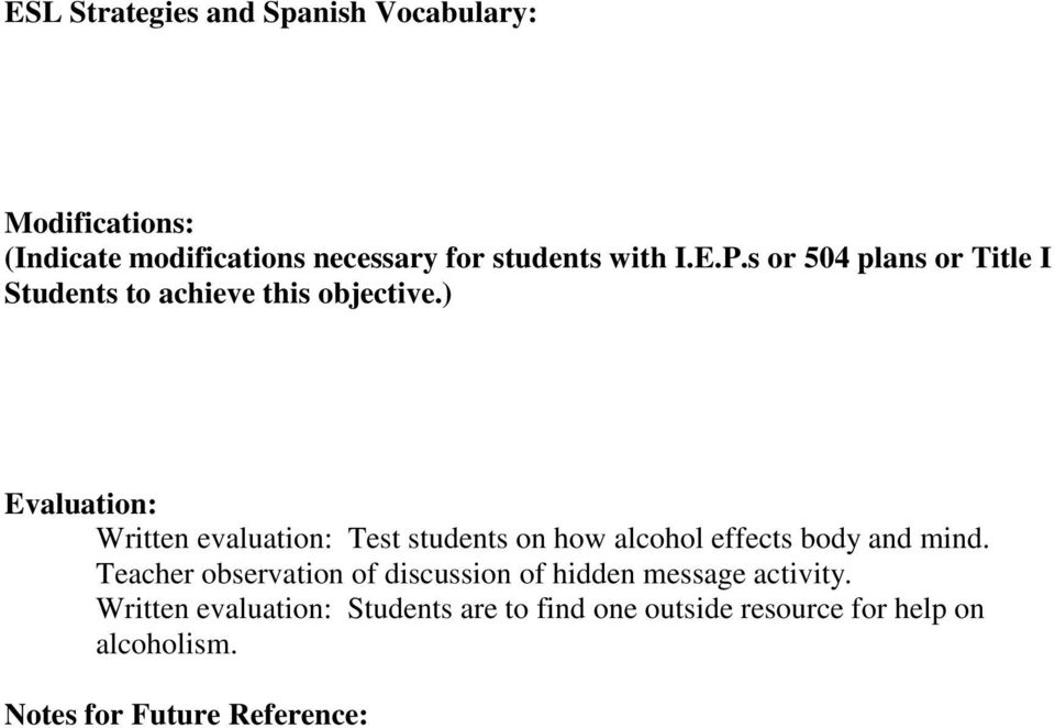) Evaluation: Written evaluation: Test students on how alcohol effects body and mind.