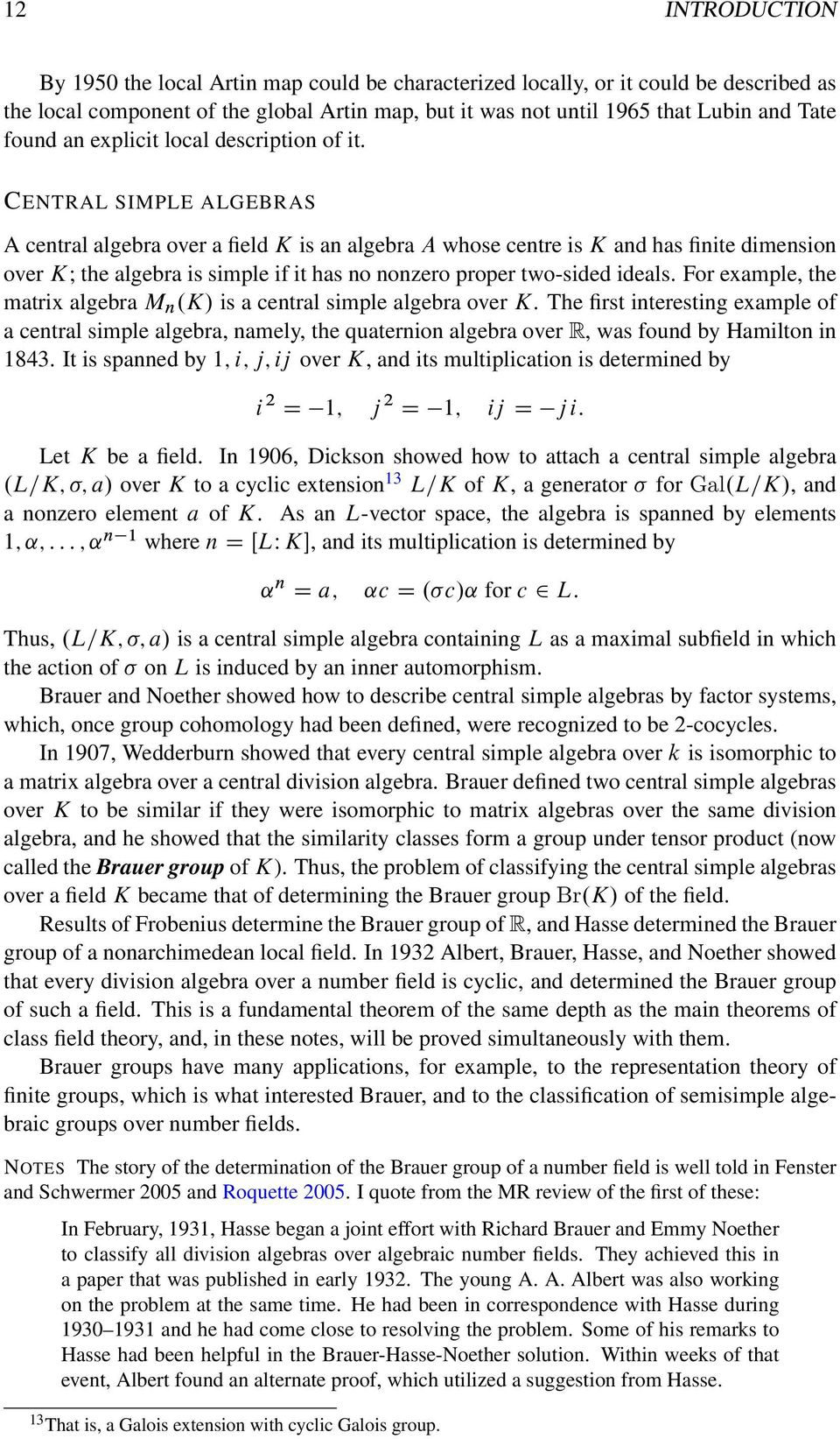 CENTRAL SIMPLE ALGEBRAS A central algebra over a field K is an algebra A whose centre is K and has finite dimension over K; the algebra is simple if it has no nonzero proper two-sided ideals.