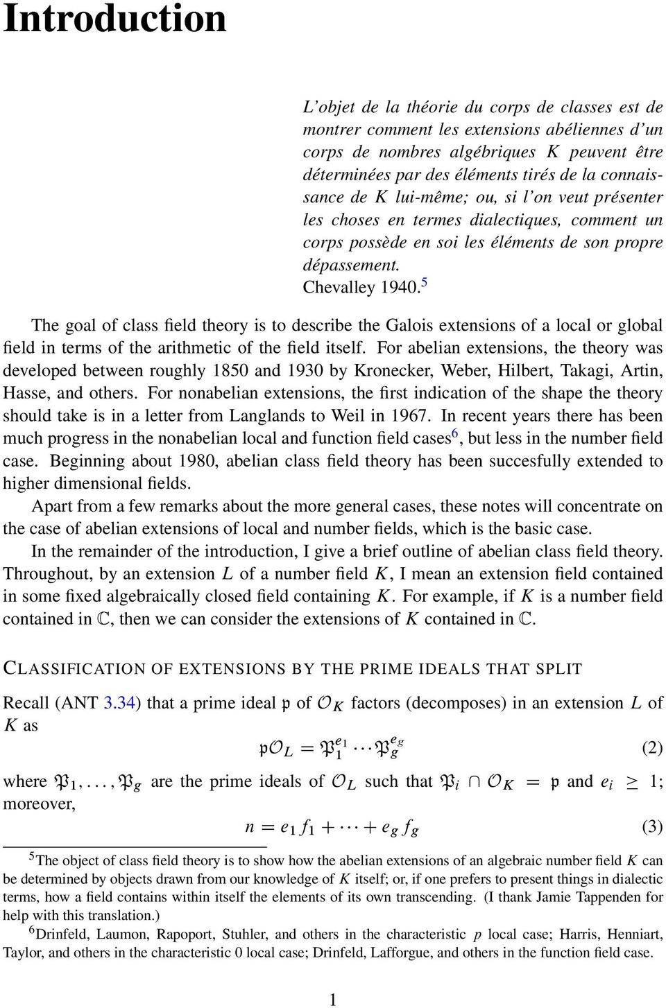 5 The goal of class field theory is to describe the Galois extensions of a local or global field in terms of the arithmetic of the field itself.