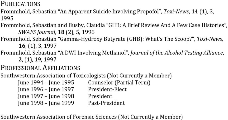 , Toxi-News, 16, (1), 3, 1997 Frommhold, Sebastian A DWI Involving Methanol, Journal of the Alcohol Testing Alliance, 2, (1), 19, 1997 PROFESSIONAL AFFILIATIONS Southwestern