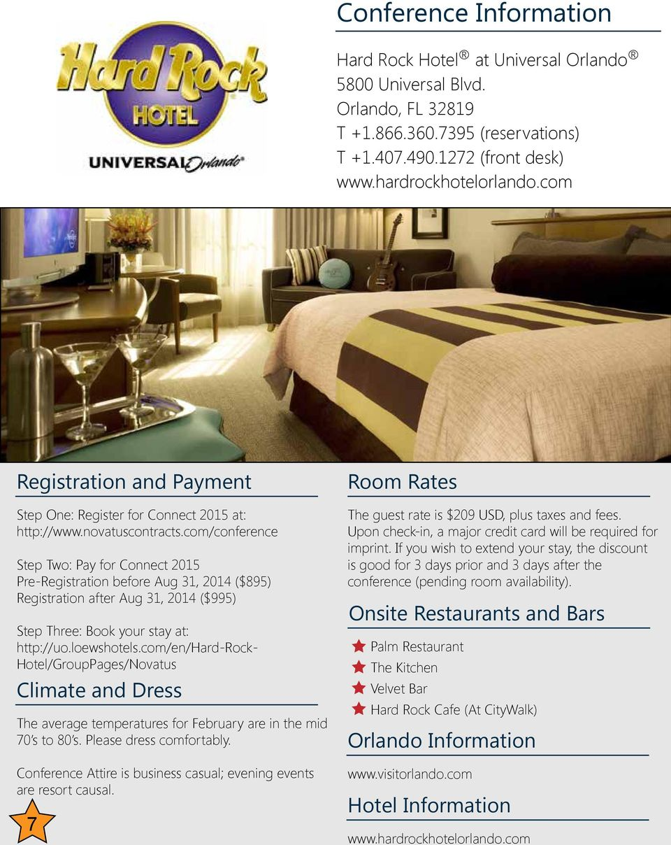 com/conference Step Two: Pay for Connect 2015 Pre-Registration before Aug 31, 2014 ($895) Registration after Aug 31, 2014 ($995) Step Three: Book your stay at: http://uo.loewshotels.