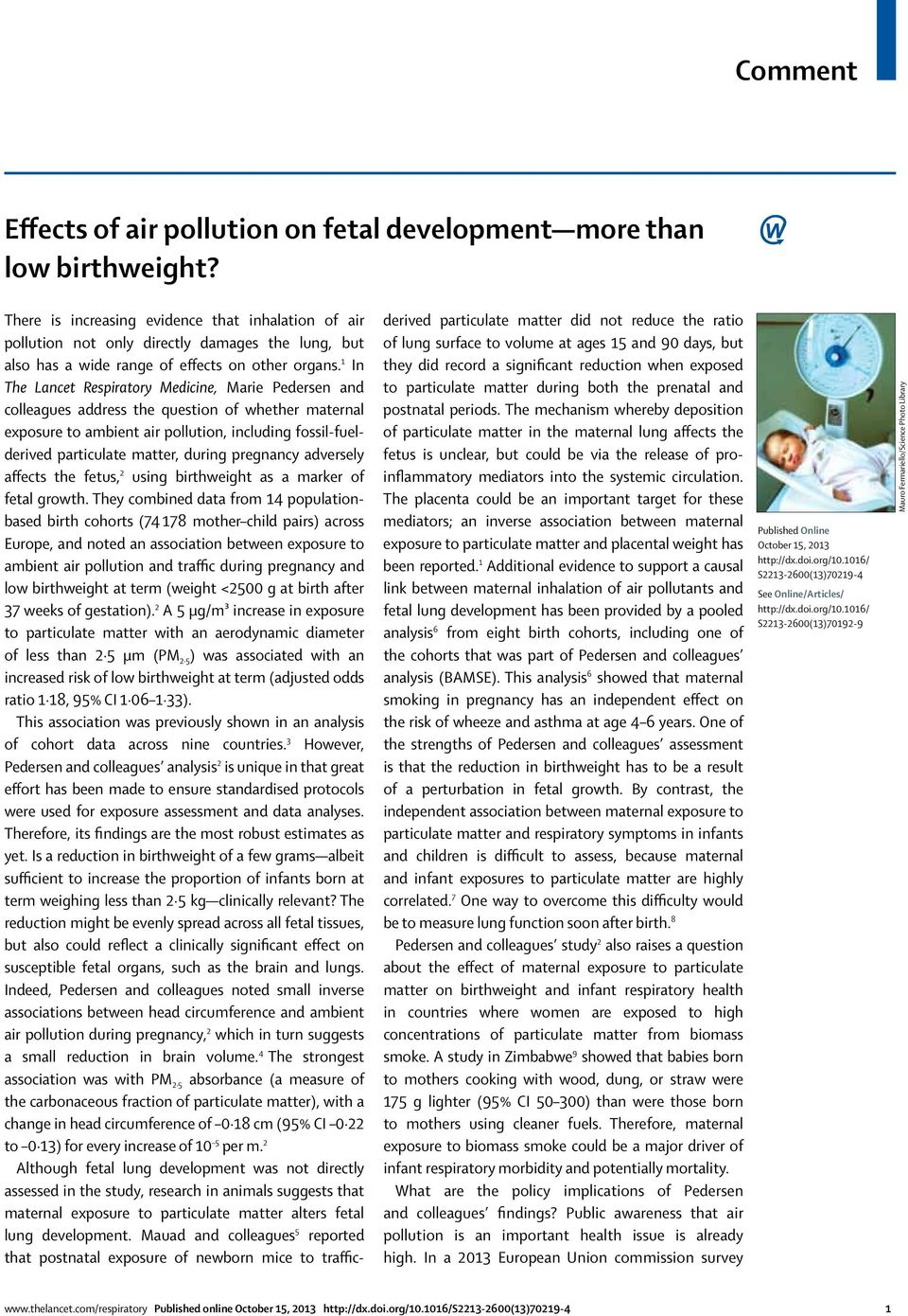 1 In The Lancet Respiratory Medicine, Marie Pedersen and colleagues address the question of whether maternal exposure to ambient air pollution, including fossil-fuelderived particulate matter, during