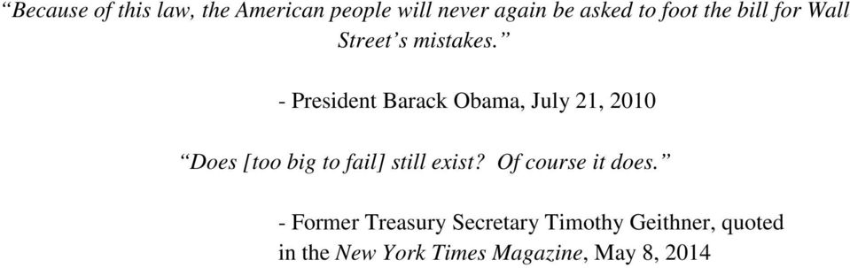 - President Barack Obama, July 21, 2010 Does [too big to fail] still exist?