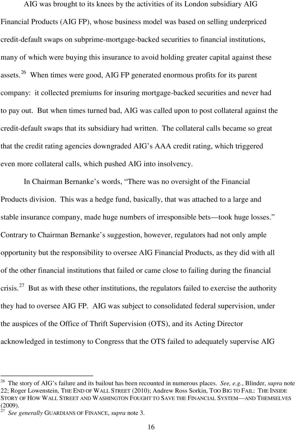 26 When times were good, AIG FP generated enormous profits for its parent company: it collected premiums for insuring mortgage-backed securities and never had to pay out.