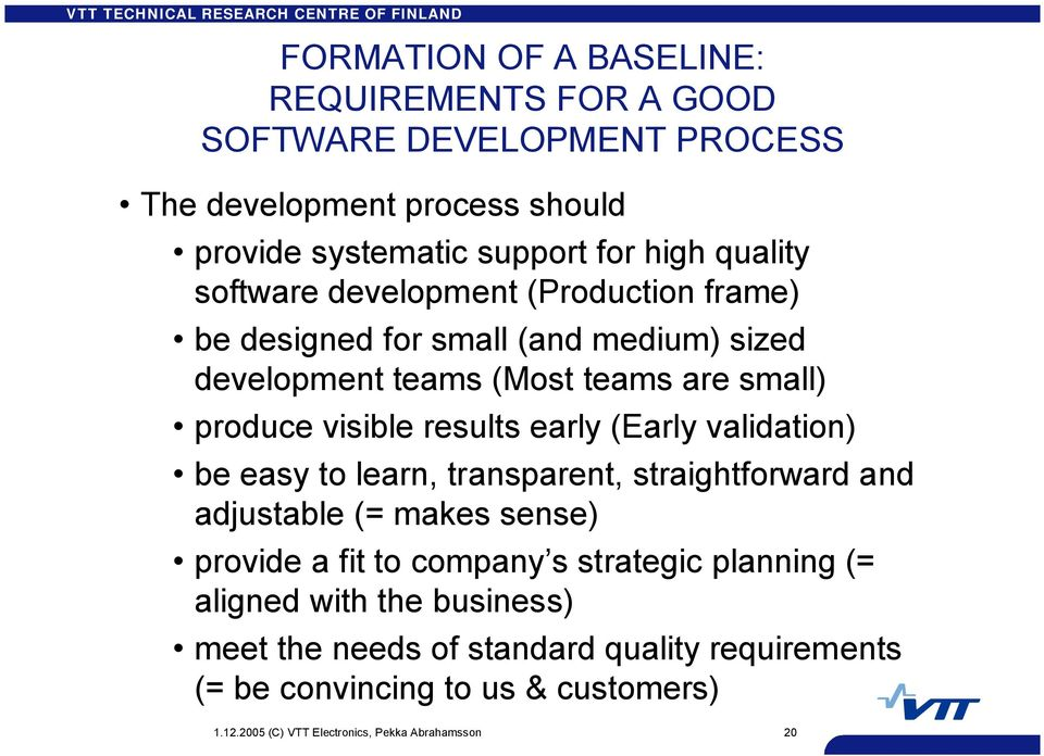 (Early validation) be easy to learn, transparent, straightforward and adjustable (= makes sense) provide a fit to company s strategic planning (= aligned