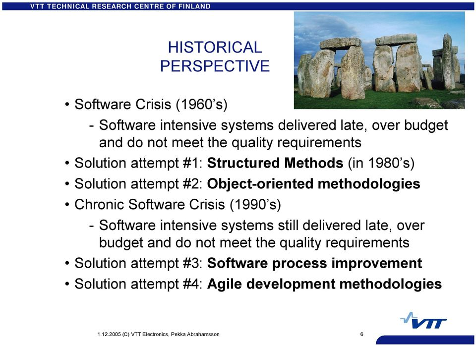 Crisis (1990 s) Software intensive systems still delivered late, over budget and do not meet the quality requirements Solution