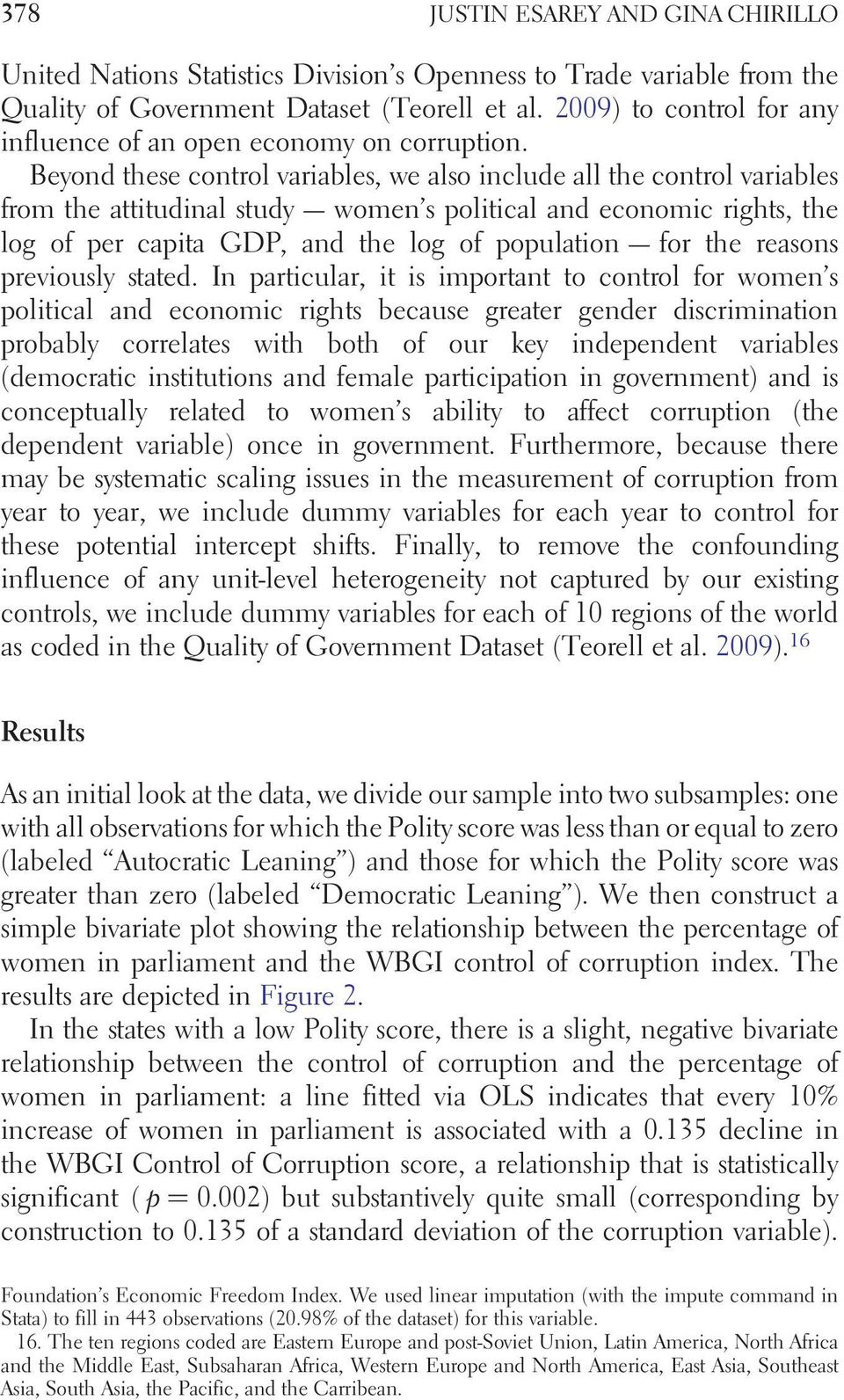 Beyond these control variables, we also include all the control variables from the attitudinal study women s political and economic rights, the log of per capita GDP, and the log of population for