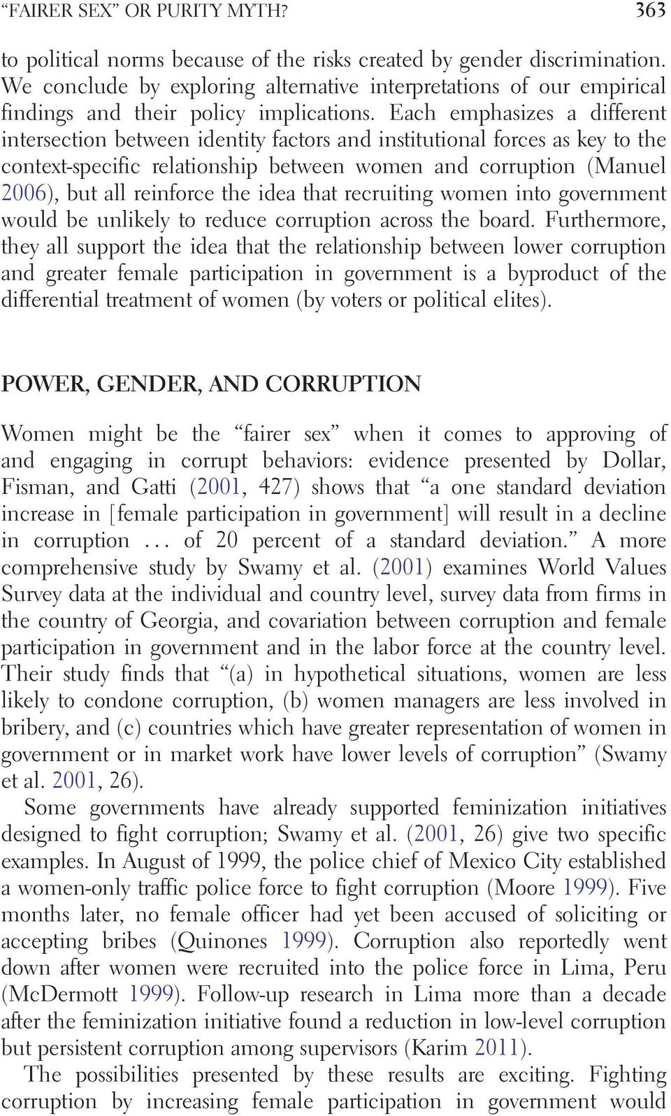 Each emphasizes a different intersection between identity factors and institutional forces as key to the context-specific relationship between women and corruption (Manuel 2006), but all reinforce