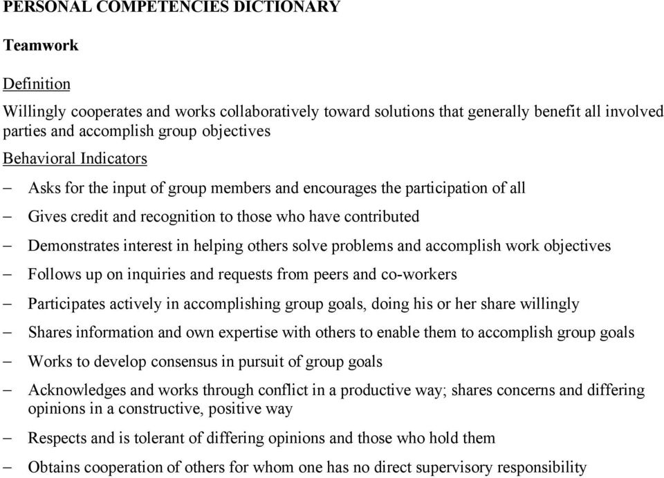 requests from peers and co-workers Participates actively in accomplishing group goals, doing his or her share willingly Shares information and own expertise with others to enable them to accomplish
