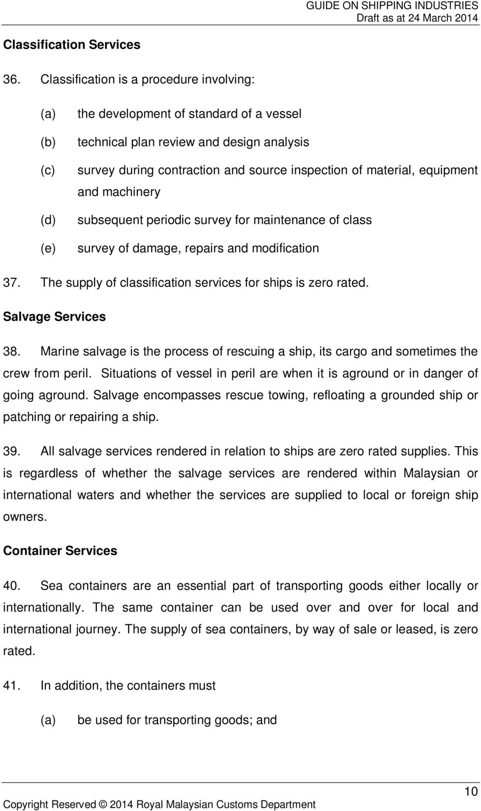material, equipment and machinery subsequent periodic survey for maintenance of class survey of damage, repairs and modification 37. The supply of classification services for ships is zero rated.