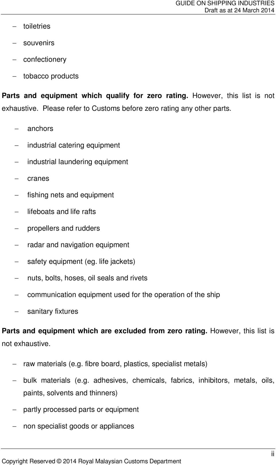 (eg. life jackets) nuts, bolts, hoses, oil seals and rivets communication equipment used for the operation of the ship sanitary fixtures Parts and equipment which are excluded from zero rating.
