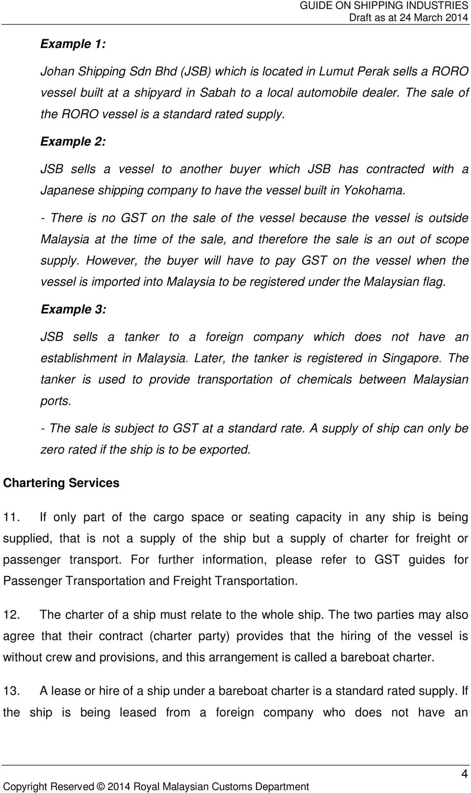 - There is no GST on the sale of the vessel because the vessel is outside Malaysia at the time of the sale, and therefore the sale is an out of scope supply.