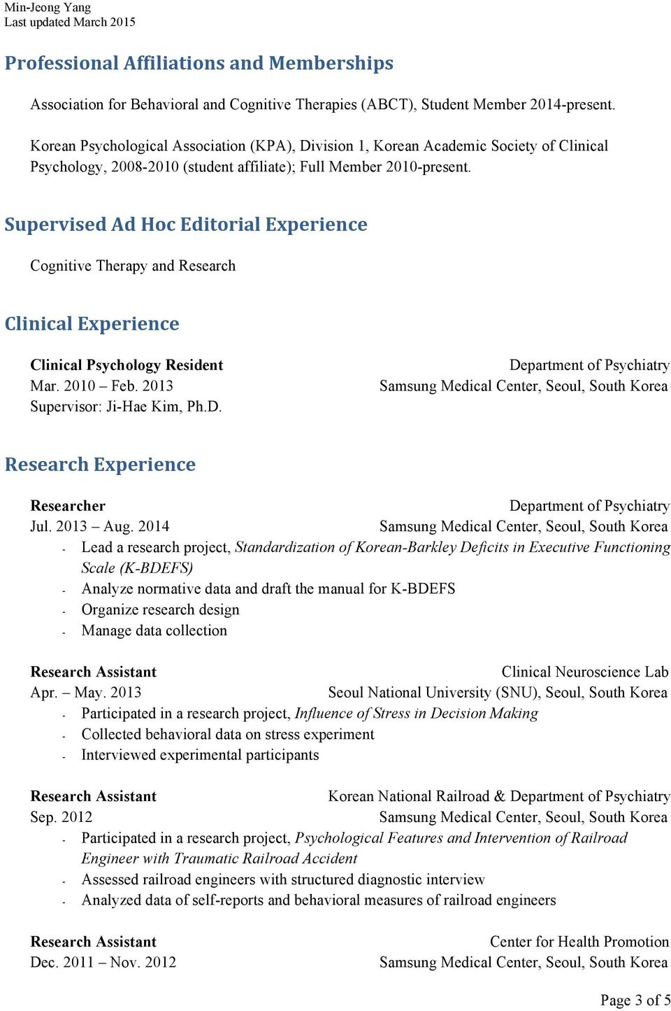 Supervised Ad Hoc Editorial Experience Cognitive Therapy and Research Clinical Experience Clinical Psychology Resident Mar. 2010 Feb. 2013 Supervisor: Ji-Hae Kim, Ph.D.