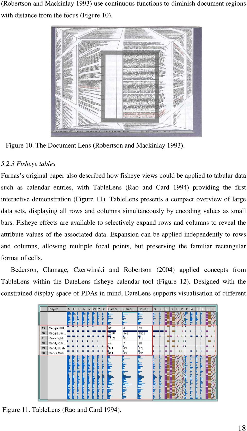 demonstration (Figure 11). TableLens presents a compact overview of large data sets, displaying all rows and columns simultaneously by encoding values as small bars.