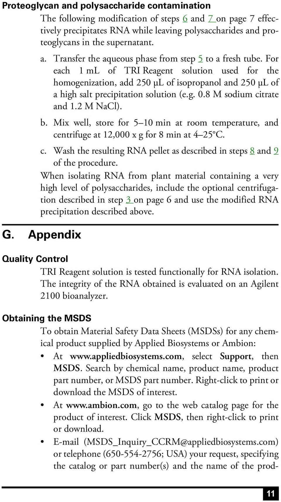 Mix well, store for 5 10 min at room temperature, and centrifuge at 12,000 x g for 8 min at 4 25 C. c. Wash the resulting RNA pellet as described in steps 8 and 9 of the procedure.