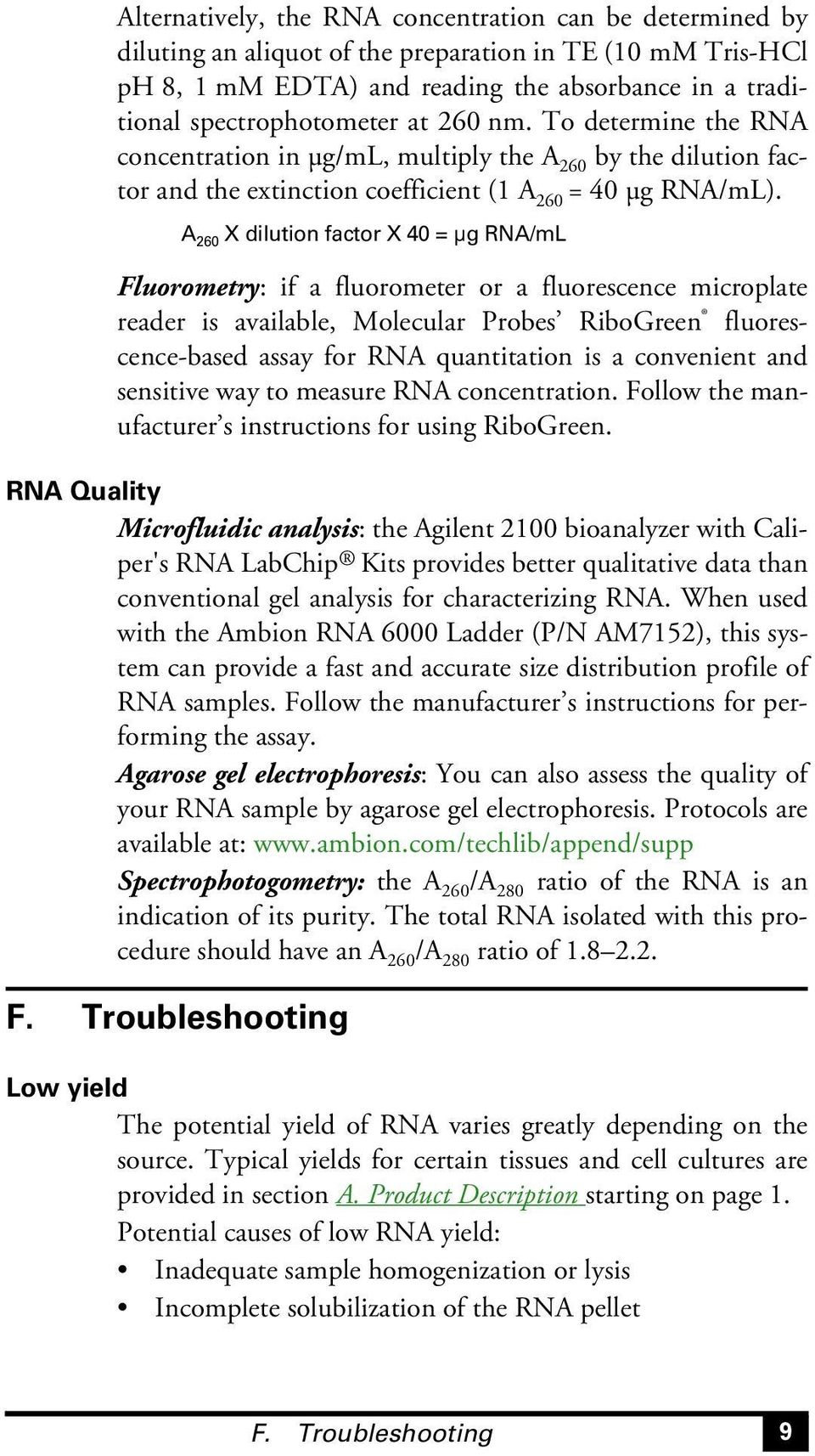 A 260 X dilution factor X 40 = μg RNA/mL Fluorometry: if a fluorometer or a fluorescence microplate reader is available, Molecular Probes RiboGreen fluorescence-based assay for RNA quantitation is a